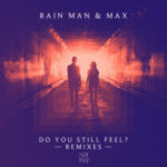 "Rain Man & MAX Release ""Do You Still Feel?"""