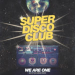 We Are One By Super Disco Club Is Here